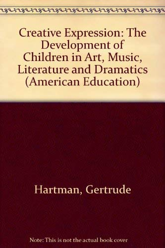 9780405037061: Creative Expression: The Development of Children in Art, Music, Literature and Dramatics (American Education)