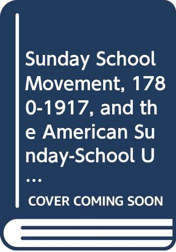 9780405037177: Sunday School Movement, 1780-1917, and the American Sunday-School Union,1817-1917 (American Education Series)