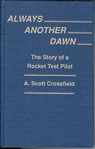 Always Another Dawn: The Story of a: A. Scott Crossfield;
