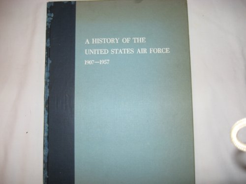 9780405037634: A History of the United States Air Force, 1907-1957 (Literature and history of aviation)