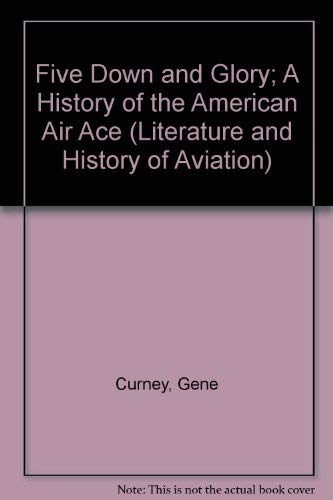 Five Down and Glory; A History of the American Air Ace (Literature and History of Aviation): Curney...