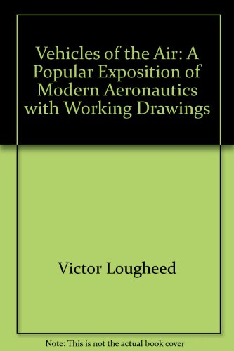 Vehicles Of The Air A Popular Exposition of Modern Aeronautics With Working Drawings: Lougheed, ...
