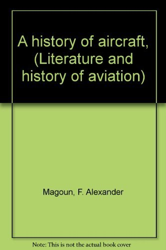 9780405037740: A history of aircraft, (Literature and history of aviation)