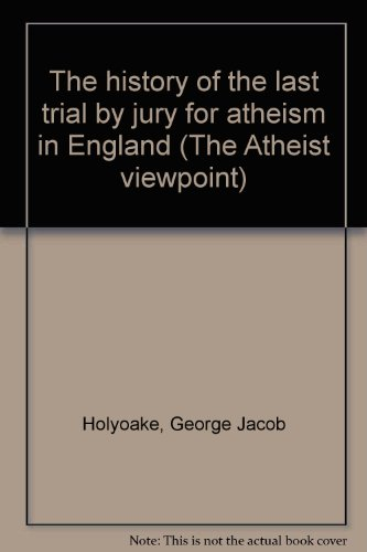 9780405037924: The history of the last trial by jury for atheism in England (The Atheist viewpoint)