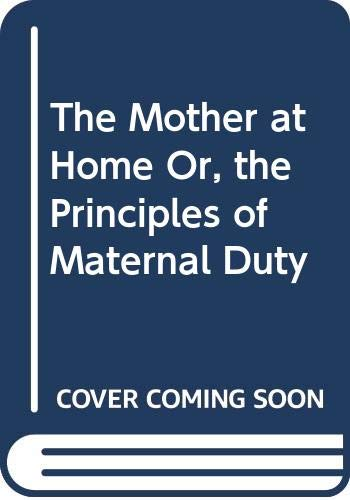 9780405038419: The Mother at Home Or, the Principles of Maternal Duty (Family in America)
