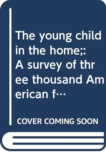 9780405038471: The young child in the home;: A survey of three thousand American families; report of the Committee on the Infant and Preschool Child, (Family in America)