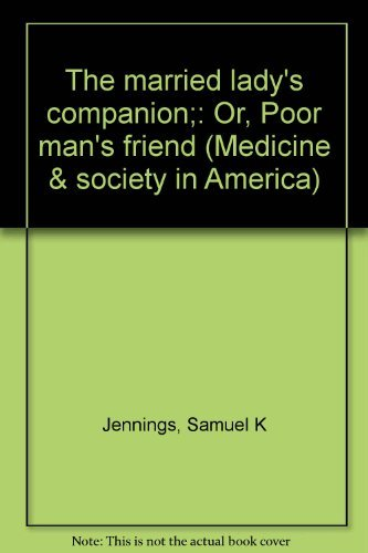 The married lady's companion;: Or, Poor man's friend (Medicine & society in America):...