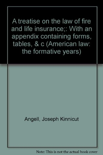 A Treatise on the Law of Fire and Life Insurance by Joseph Kinnicut Angell (1972, Book): With an ...