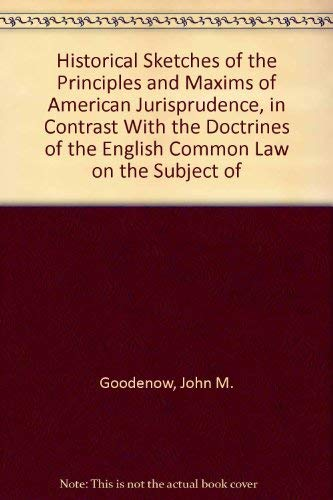 Historical Sketches of the Principles and Maxims of American Jurisprudence, in Contrast With the ...