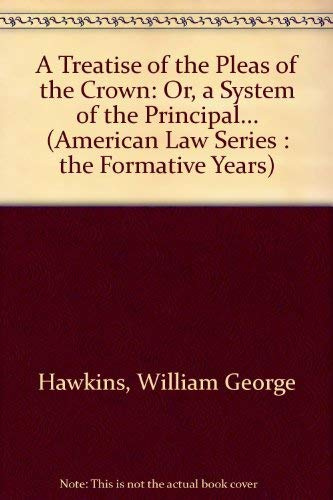 9780405040207: A Treatise of the Pleas of the Crown: Or, a System of the Principal... (American Law Series : The Formative Years)