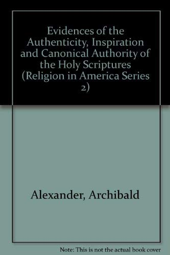 9780405040528: Evidences of the Authenticity, Inspiration and Canonical Authority of the Holy Scriptures (Religion in America Series 2)