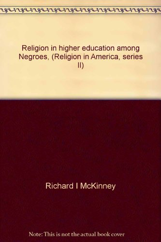 Religion in higher education among Negroes, (Religion in America, series II): Richard I McKinney
