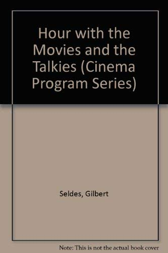 Hour With the Movies and the Talkies (Cinema Program Series): Seldes, Gilbert