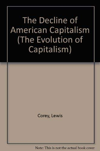 The Decline of American Capitalism (The Evolution of Capitalism): Corey, Lewis