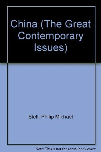 China (The Great Contemporary Issues): Stell, Philip Michael