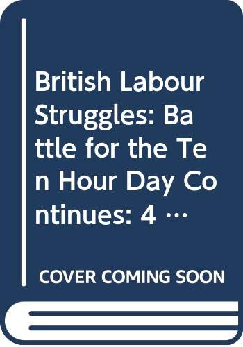 9780405044120: British Labour Struggles: Battle for the Ten Hour Day Continues: 4 Pamphlets: Contemporary Pamphlets, 1727-1850