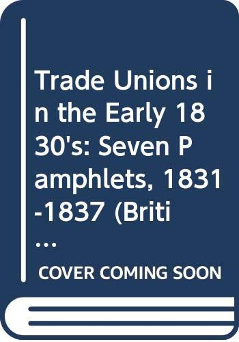 9780405044403: Trade Unions in the Early 1830's: Seven Pamphlets, 1831-1837 (British Labor Struggles Before 1850 Series)