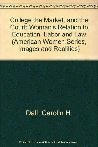 College the Market, and the Court: Woman's Relation to Education, Labor and Law (American ...