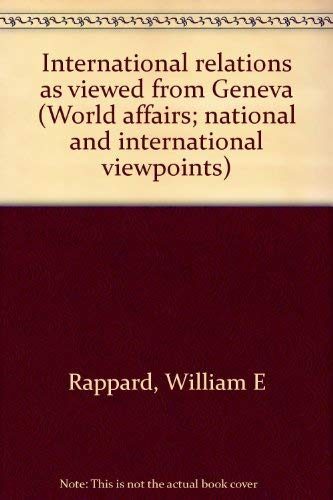 International relations as viewed from Geneva (World affairs; national and international viewpoints...