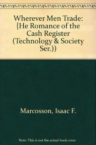 Wherever Men Trade: {He Romance of the: Marcosson, Isaac F.