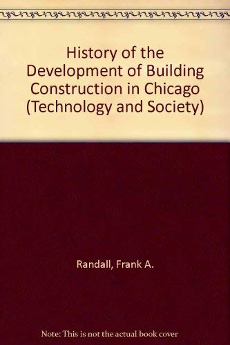 History of the Development of Building Construction in Chicago (Technology and Society): Randall, ...