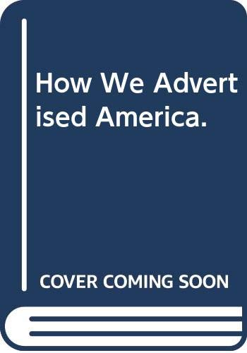 9780405047459: How We Advertised America. (International propaganda and communications)
