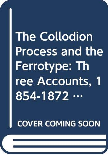 9780405049002: The Collodion Process and the Ferrotype: Three Accounts, 1854-1872 (Literature of Photography)
