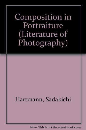 Composition in Portraiture (The Literature of Photography Ser): Hartmann, Sadakichi