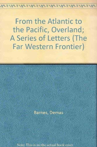 From the Atlantic to the Pacific, Overland; A Series of Letters (The Far Western Frontier): Barnes,...