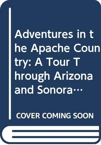 9780405049613: Adventures in the Apache Country: A Tour Through Arizona and Sonora, With Notes on the Silver Regions of Nevada (The Far Western Frontier)