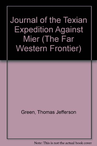 Journal of the Texian Expedition Against Mier: Green, Thomas J.