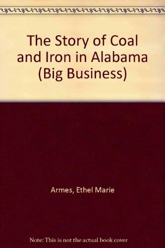 The Story of Coal and Iron in Alabama (Big Business): Armes, Ethel Marie