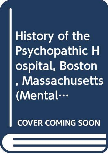 9780405051944: History of the Psychopathic Hospital, Boston, Massachusetts (Mental Illness and Social Policy; The American Experience)