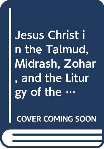 9780405052569: Jesus Christ in the Talmud, Midrash, Zohar, and the Liturgy of the Synagogue. (The Jewish people: history, religion, literature)