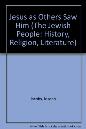 Jesus As Others Saw Him (The Jewish People: History, Religion, Literature): Jacobs, Joseph