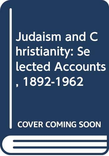 9780405052767: Judaism and Christianity: Selected Accounts, 1892-1962 (The Jewish people: history, religion, literature)