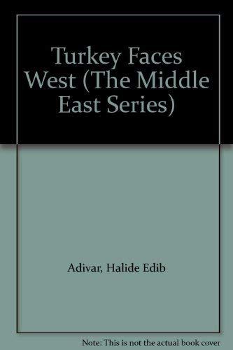 Turkey Faces West (The Middle East Series): Adivar, Halide Edib