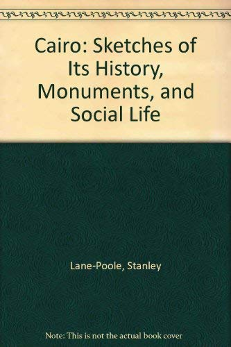 Cairo: Sketches of Its History, Monuments, and Social Life (The Middle East collection): Lane-Poole...