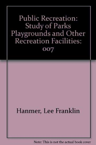 Public Recreation. A study of parks, playgrounds and other outdoor recreation facilities: Hanmer, ...