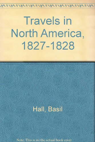 Travels in North America, 1827-1828: Hall,Captain Basil