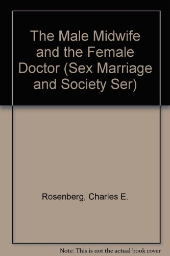 The Male Midwife and the Female Doctor (Sex Marriage and Society Ser): Rosenberg, Charles E.