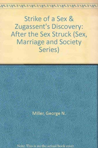 9780405058127: Strike of a Sex & Zugassent's Discovery: After the Sex Struck (Sex, Marriage and Society Series)