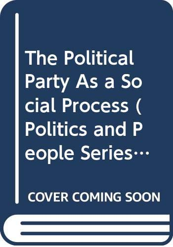 9780405058561: The Political Party As a Social Process (Politics and People Series)