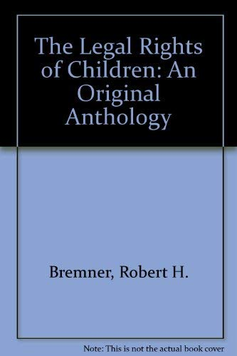 The Legal Rights of Children: An Original Anthology (Children and youth: social problems and social policy) (040505968X) by Bremner, Robert H.