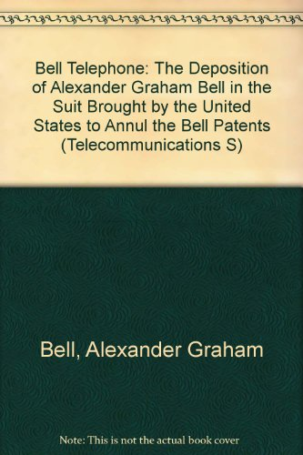 9780405060328: The Bell Telephone: The Deposition of Alexander Graham Bell in the Suit Brought by the United States to Annul the Bell Patents (Telecommunications S)