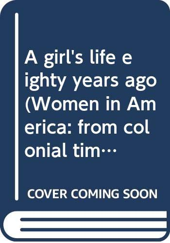 9780405060793: A girl's life eighty years ago (Women in America: from colonial times to the 20th century)