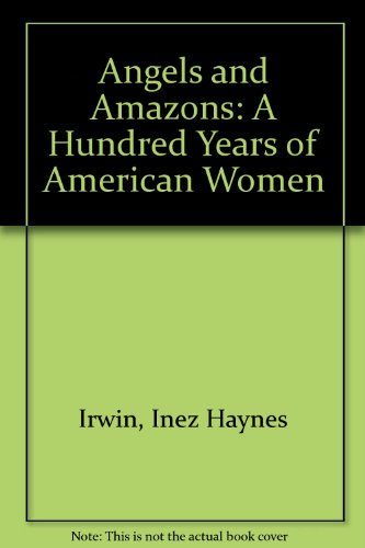 9780405061042: Angels and Amazons: A Hundred Years of American Women (Women in America: from colonial times to the 20th century)