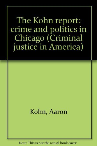 9780405061493: The Kohn report: crime and politics in Chicago (Criminal justice in America)