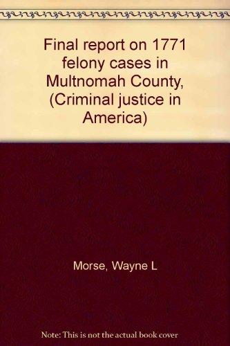 Final report on 1771 felony cases in: Morse, Wayne L