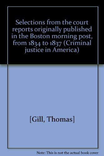 Selections from the court reports originally published in the Boston morning post, from 1834 to ...